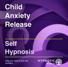 Child Anxiety Release MP3